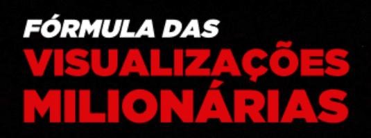 formula-das-visualizacoes-milionarias